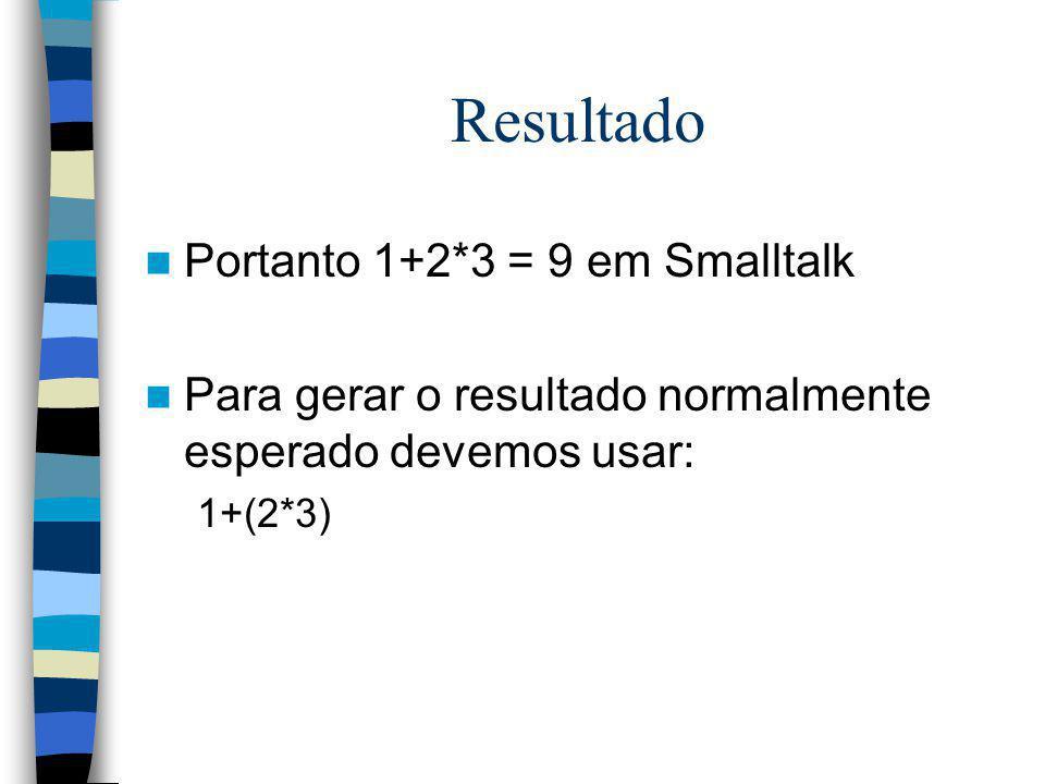Resultado Portanto 1+2*3 = 9 em Smalltalk
