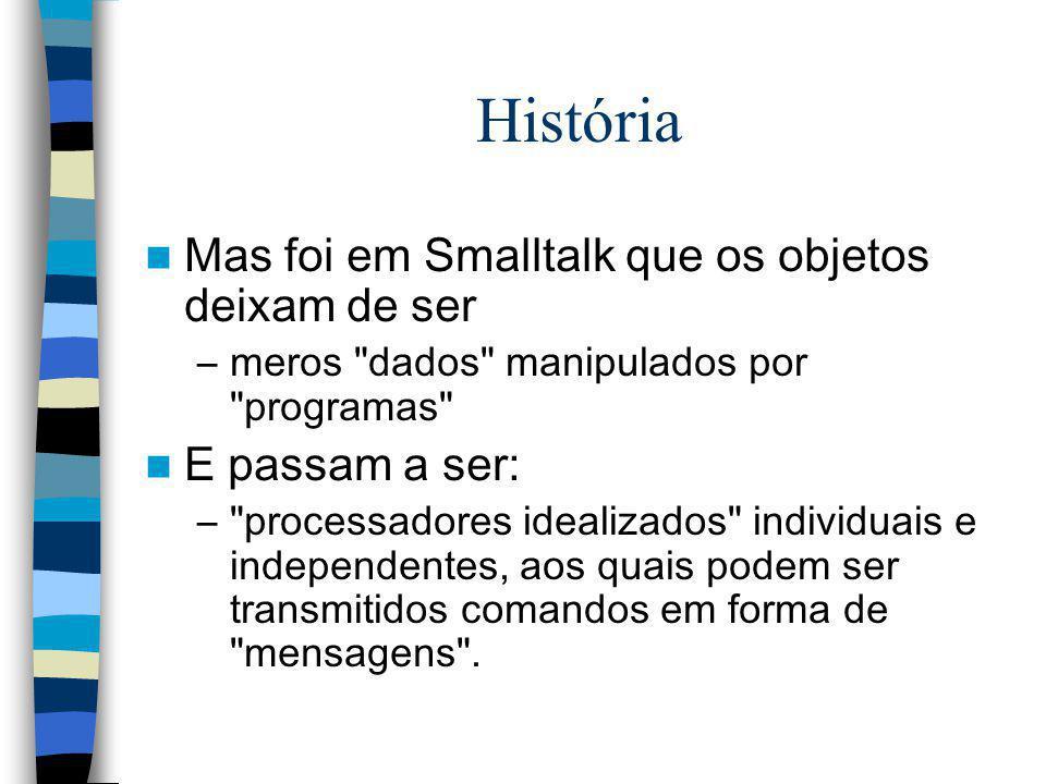 História Mas foi em Smalltalk que os objetos deixam de ser