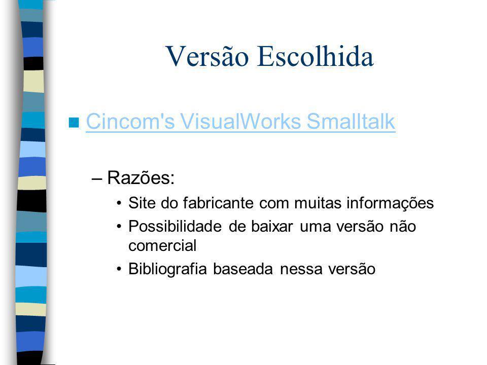 Versão Escolhida Cincom s VisualWorks Smalltalk Razões: