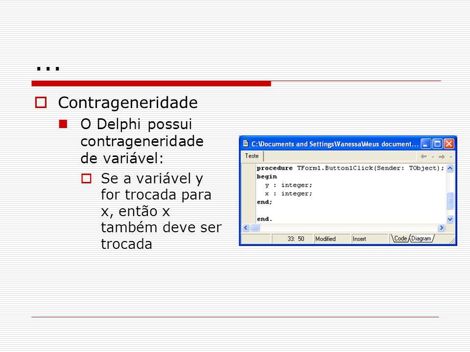 ... Contrageneridade O Delphi possui contrageneridade de variável: