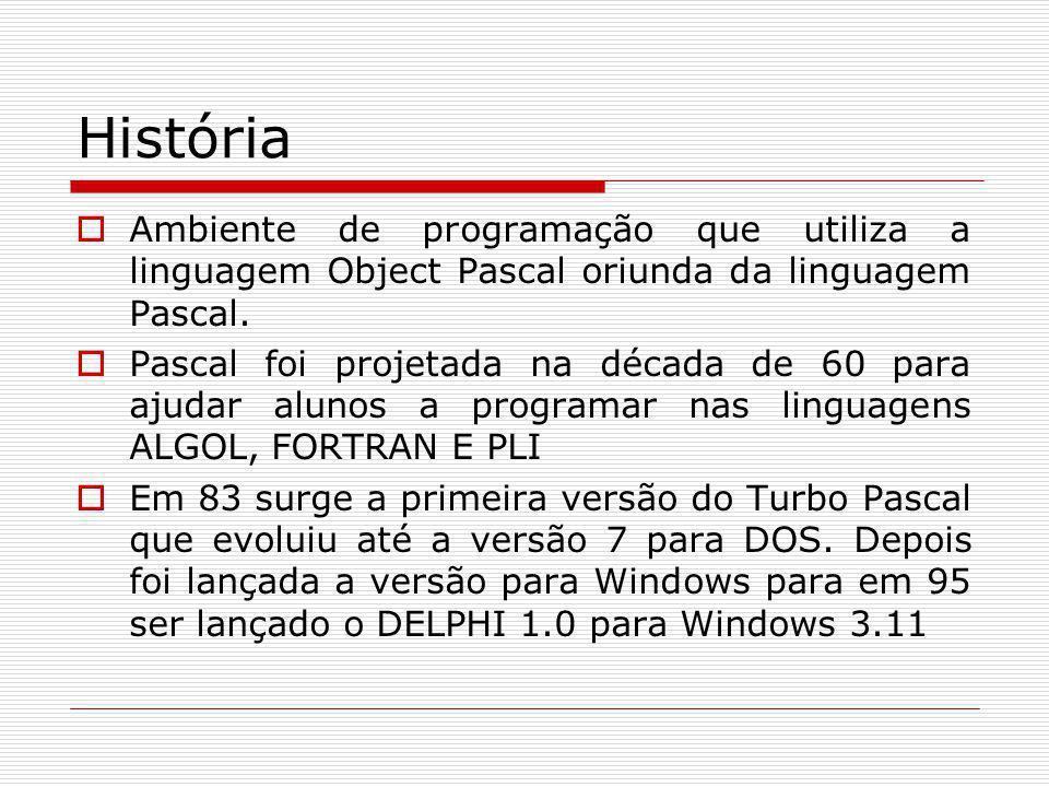 História Ambiente de programação que utiliza a linguagem Object Pascal oriunda da linguagem Pascal.