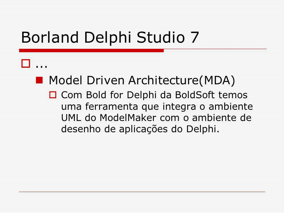 Borland Delphi Studio 7 ... Model Driven Architecture(MDA)
