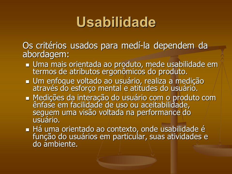 Usabilidade Os critérios usados para medí-la dependem da abordagem: