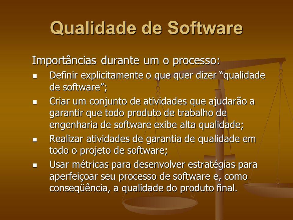 Qualidade de Software Importâncias durante um o processo: