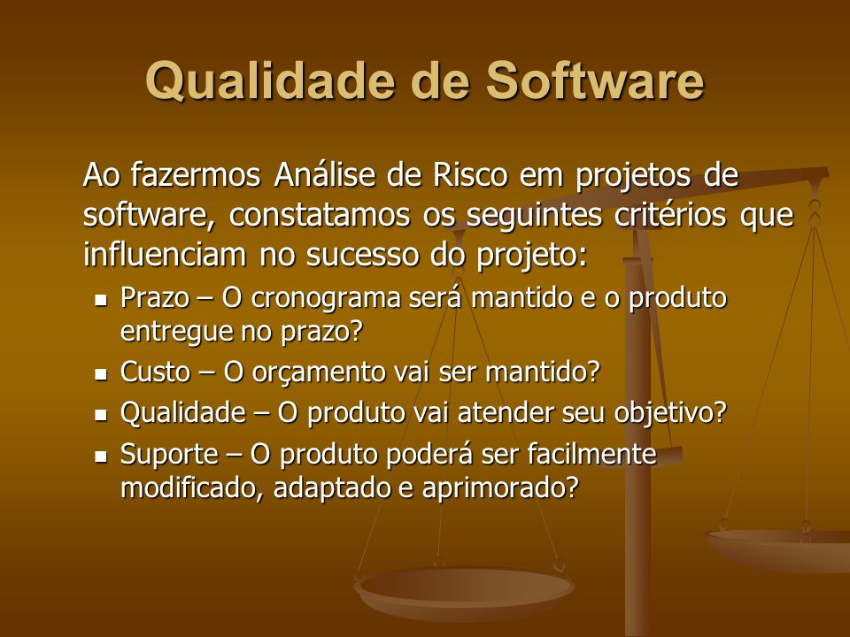 Qualidade de Software Ao fazermos Análise de Risco em projetos de software, constatamos os seguintes critérios que influenciam no sucesso do projeto: