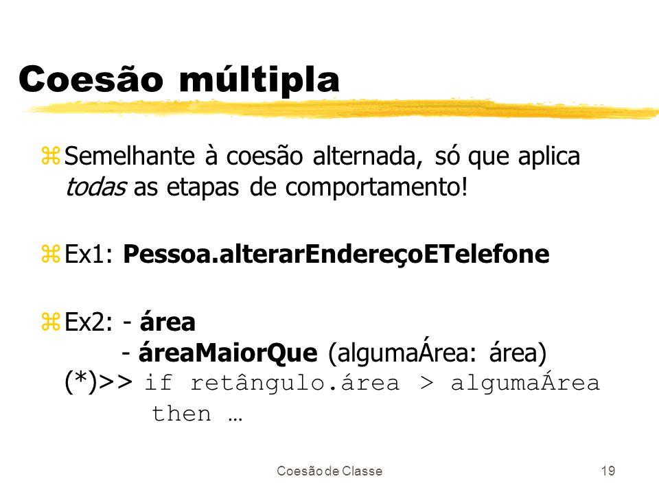 Coesão múltipla Semelhante à coesão alternada, só que aplica todas as etapas de comportamento! Ex1: Pessoa.alterarEndereçoETelefone.