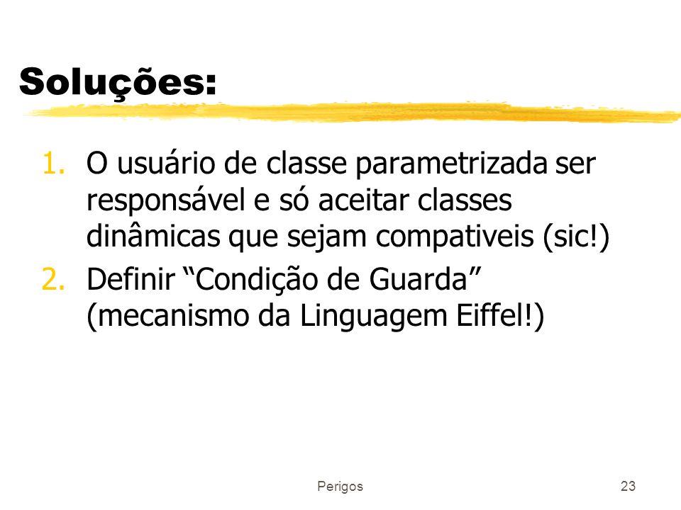 Soluções: O usuário de classe parametrizada ser responsável e só aceitar classes dinâmicas que sejam compativeis (sic!)