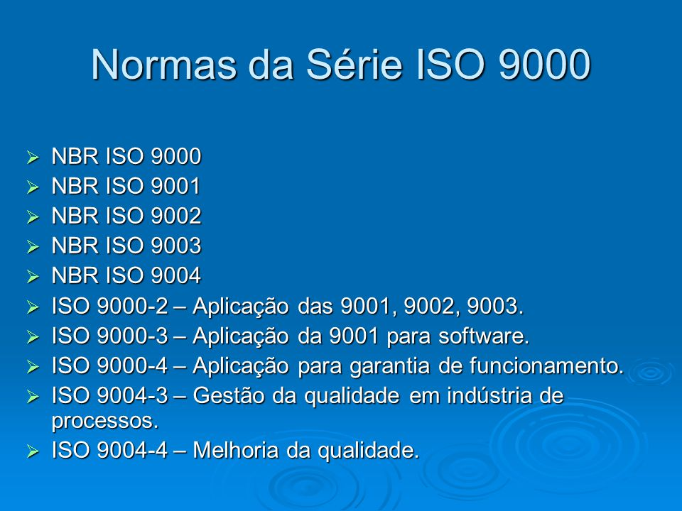 Normas da Série ISO 9000 NBR ISO 9000 NBR ISO 9001 NBR ISO 9002