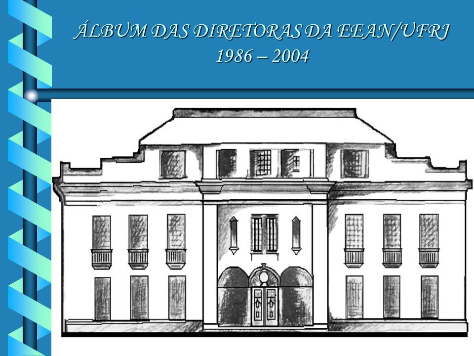ÁLBUM DAS DIRETORAS DA EEAN/UFRJ 1986 – 2004