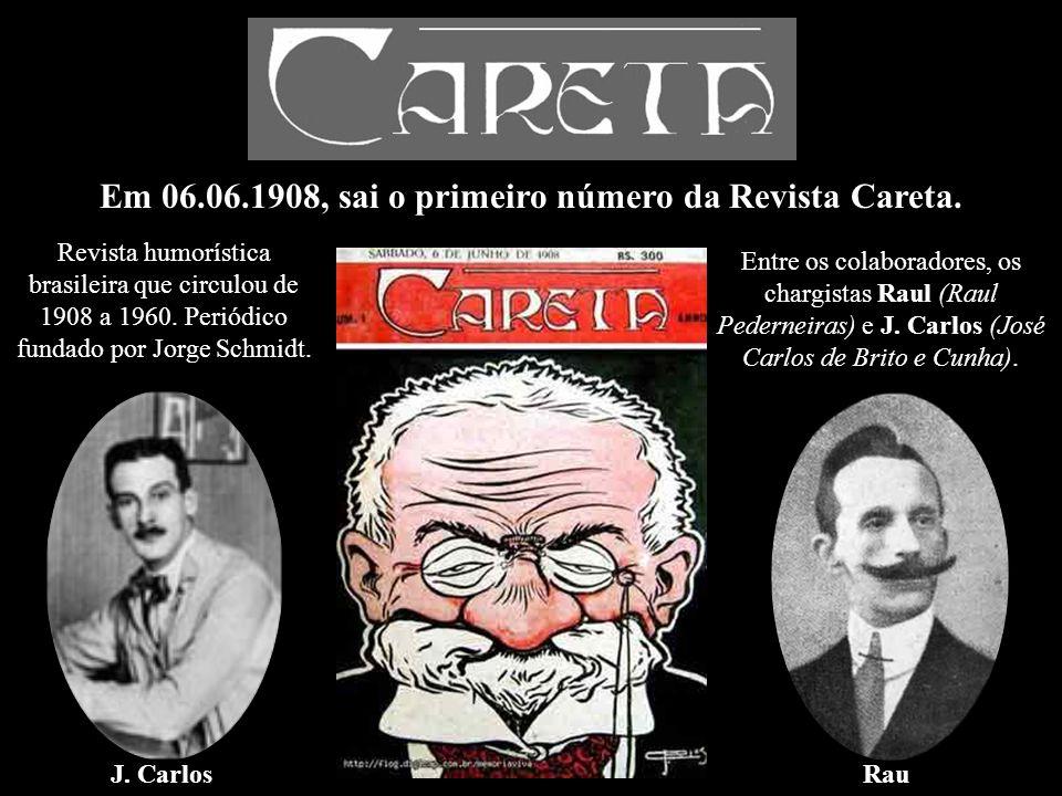 Em 06.06.1908, sai o primeiro número da Revista Careta.