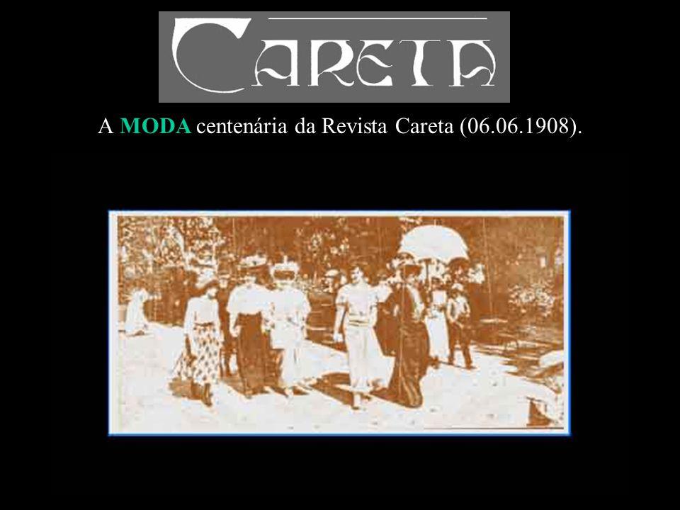 A MODA centenária da Revista Careta (06.06.1908).