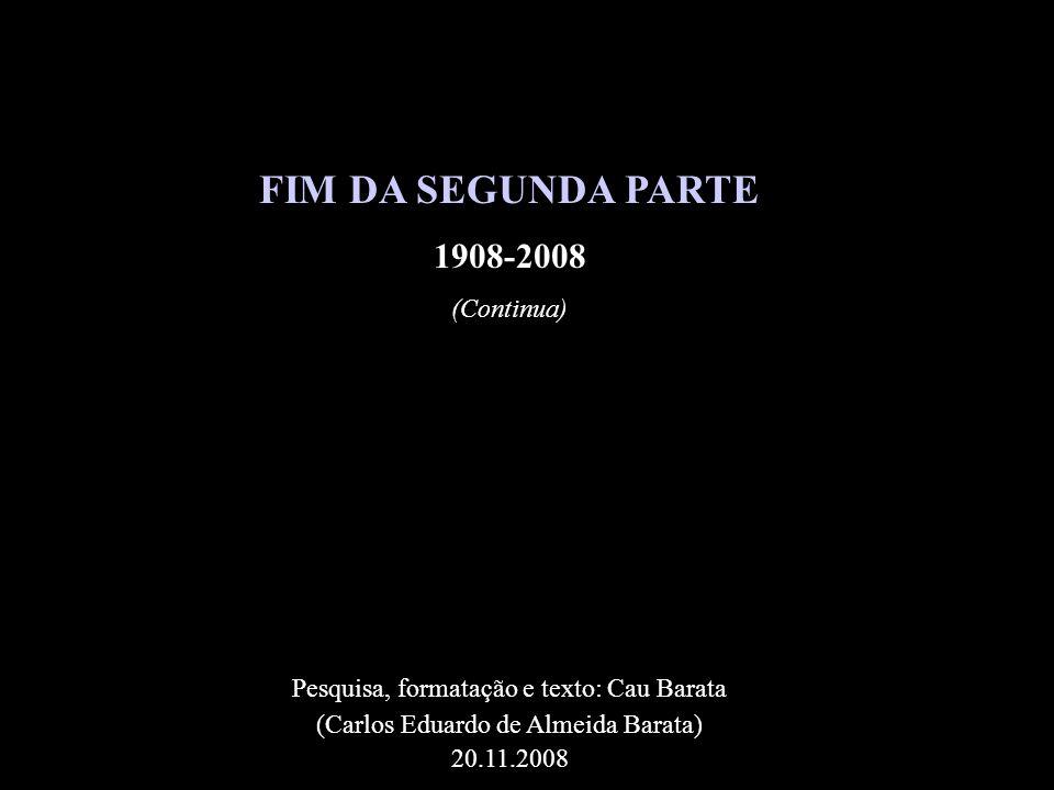 FIM DA SEGUNDA PARTE 1908-2008 (Continua)