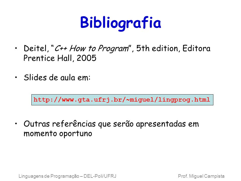 Bibliografia Deitel, C++ How to Program , 5th edition, Editora Prentice Hall, 2005. Slides de aula em: