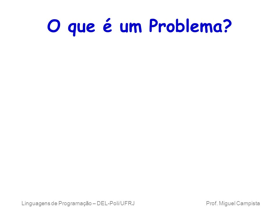 O que é um Problema. Linguagens de Programação – DEL-Poli/UFRJ Prof.