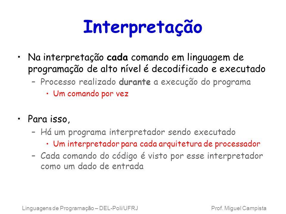 Interpretação Na interpretação cada comando em linguagem de programação de alto nível é decodificado e executado.