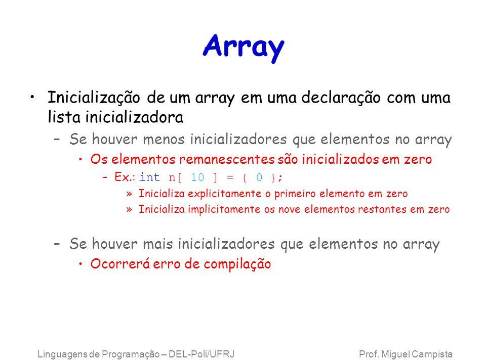Array Inicialização de um array em uma declaração com uma lista inicializadora. Se houver menos inicializadores que elementos no array.