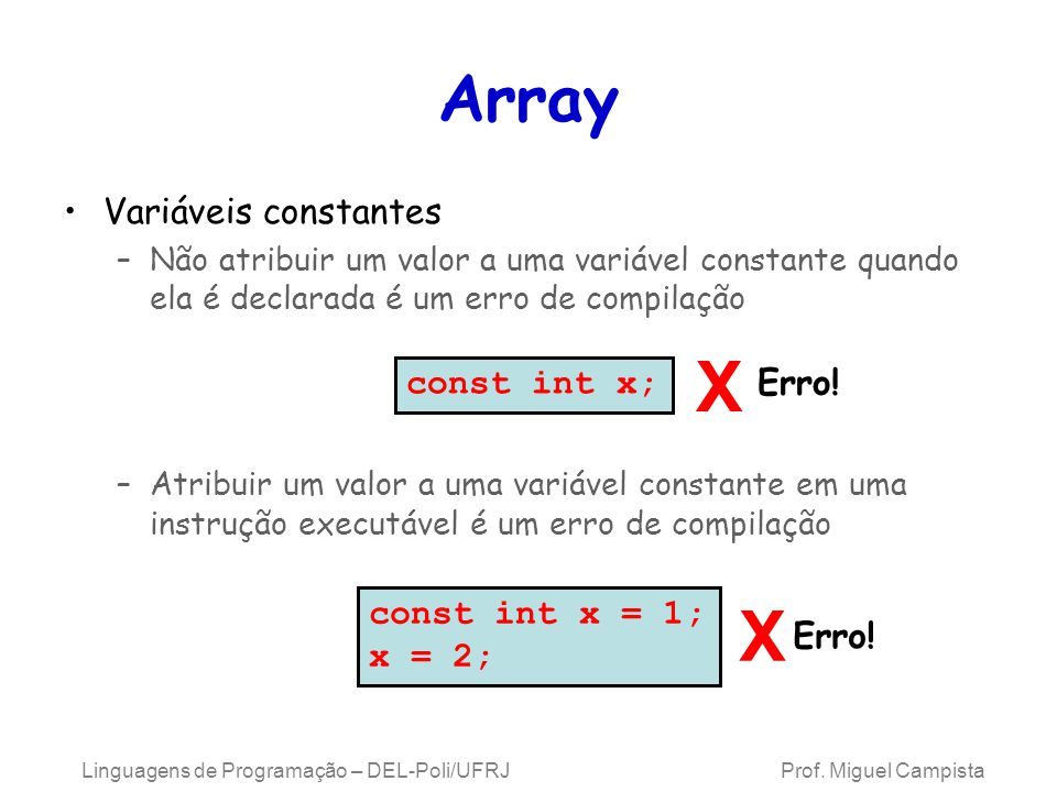 X X Array Variáveis constantes const int x; Erro! const int x = 1;