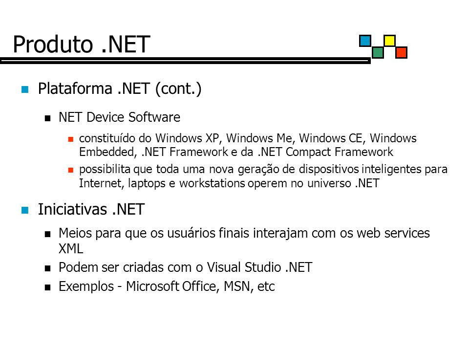 Produto .NET Plataforma .NET (cont.) Iniciativas .NET