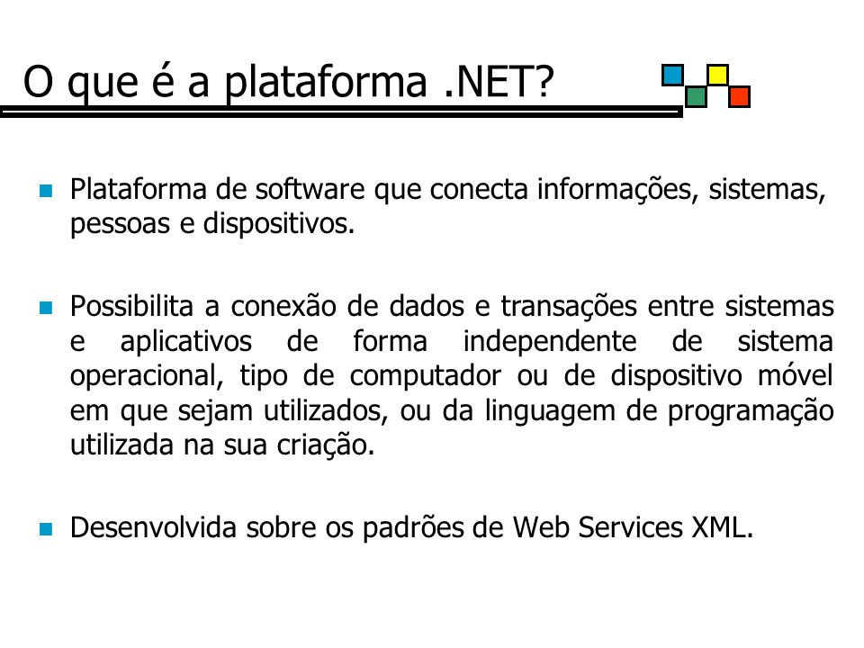 O que é a plataforma .NET Plataforma de software que conecta informações, sistemas, pessoas e dispositivos.