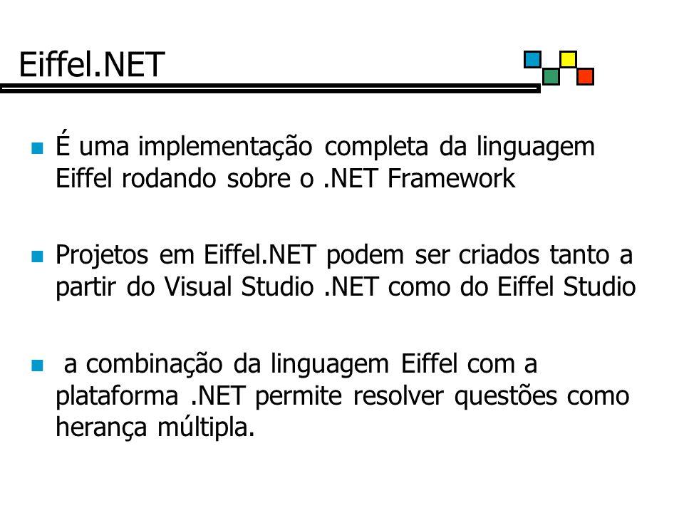 Eiffel.NET É uma implementação completa da linguagem Eiffel rodando sobre o .NET Framework.