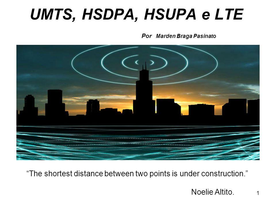UMTS, HSDPA, HSUPA e LTE Por Marden Braga Pasinato