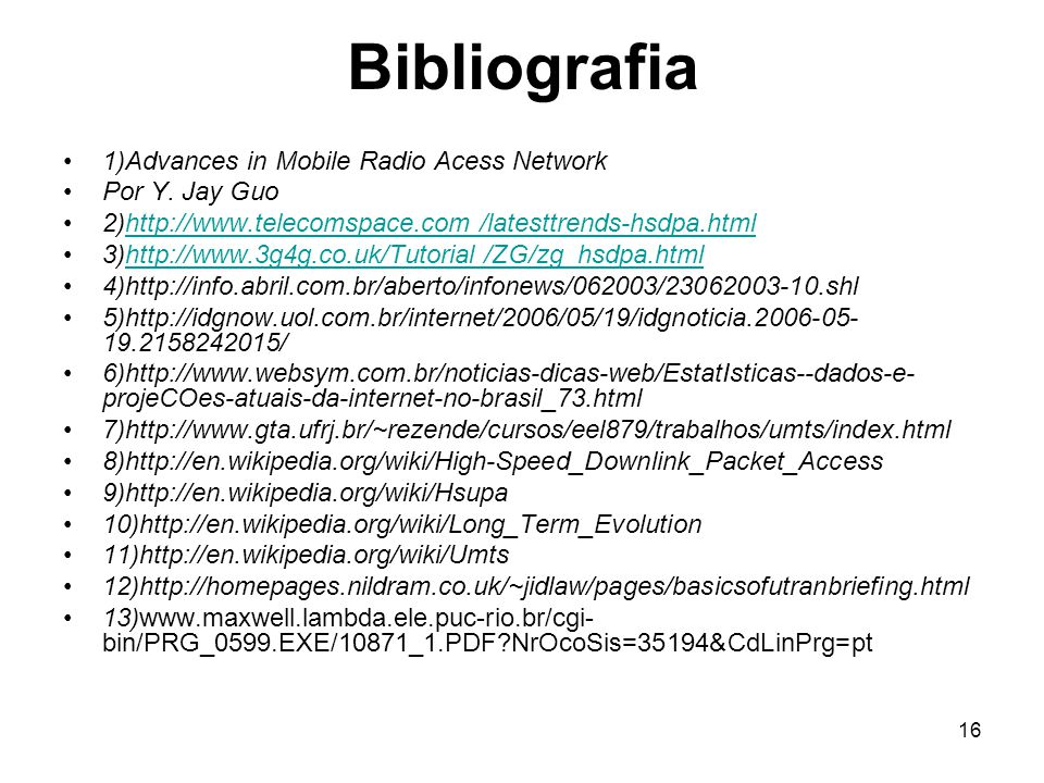 Bibliografia 1)Advances in Mobile Radio Acess Network Por Y. Jay Guo
