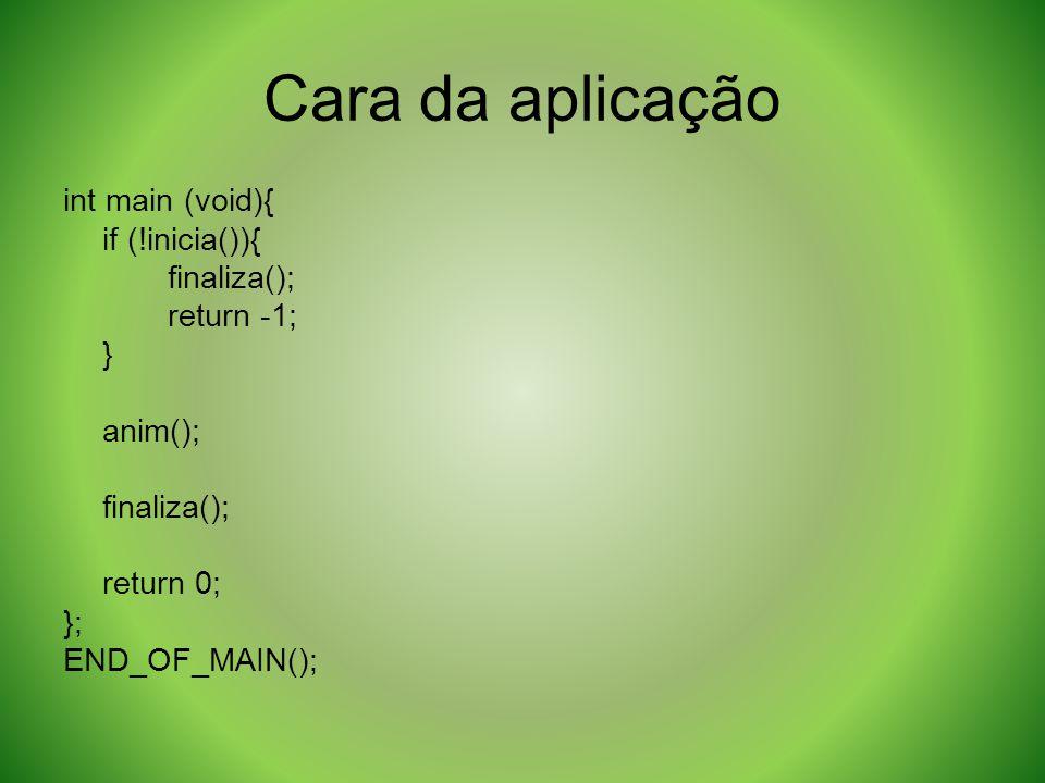Cara da aplicação int main (void){ if (!inicia()){ finaliza();