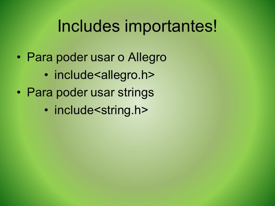 Includes importantes! Para poder usar o Allegro