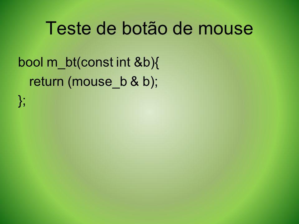 Teste de botão de mouse bool m_bt(const int &b){ return (mouse_b & b); };