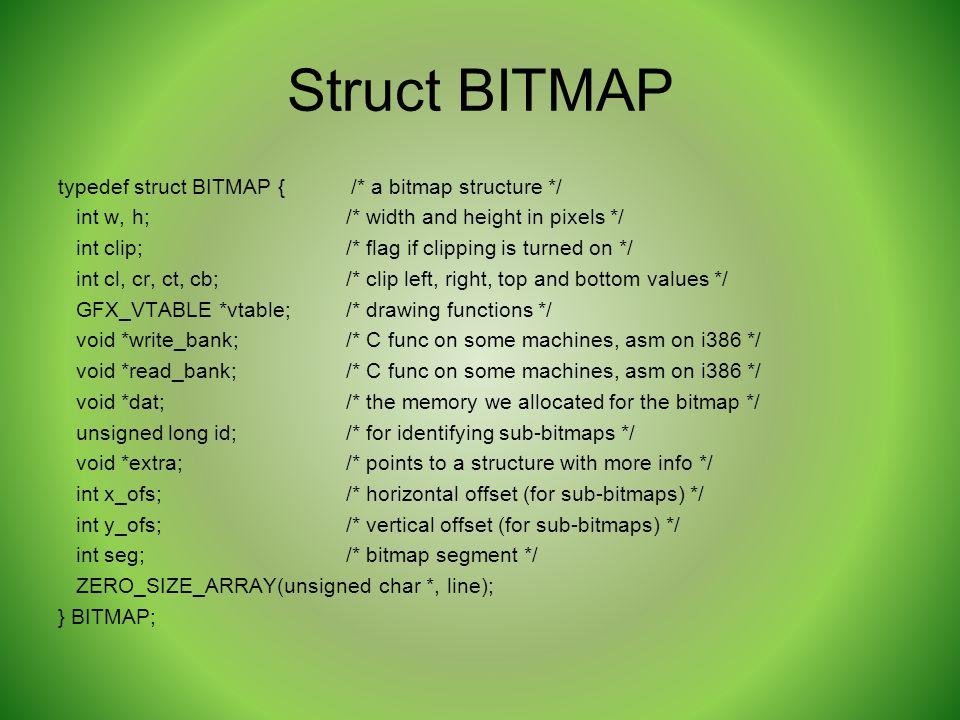 Struct BITMAP typedef struct BITMAP { /* a bitmap structure */