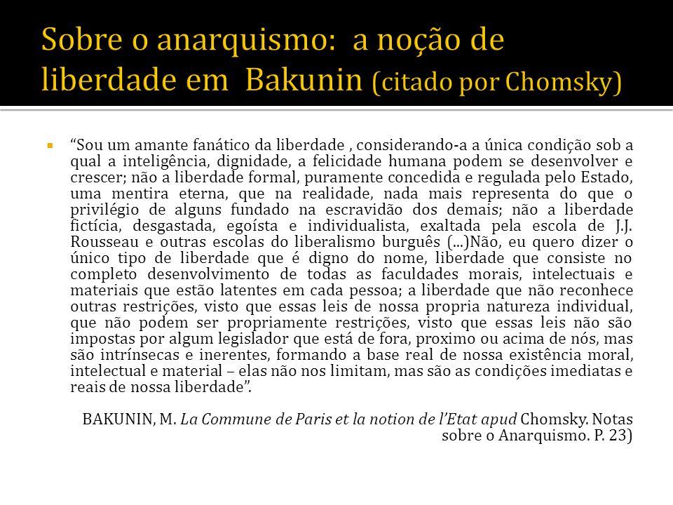 Sobre o anarquismo: a noção de liberdade em Bakunin (citado por Chomsky)
