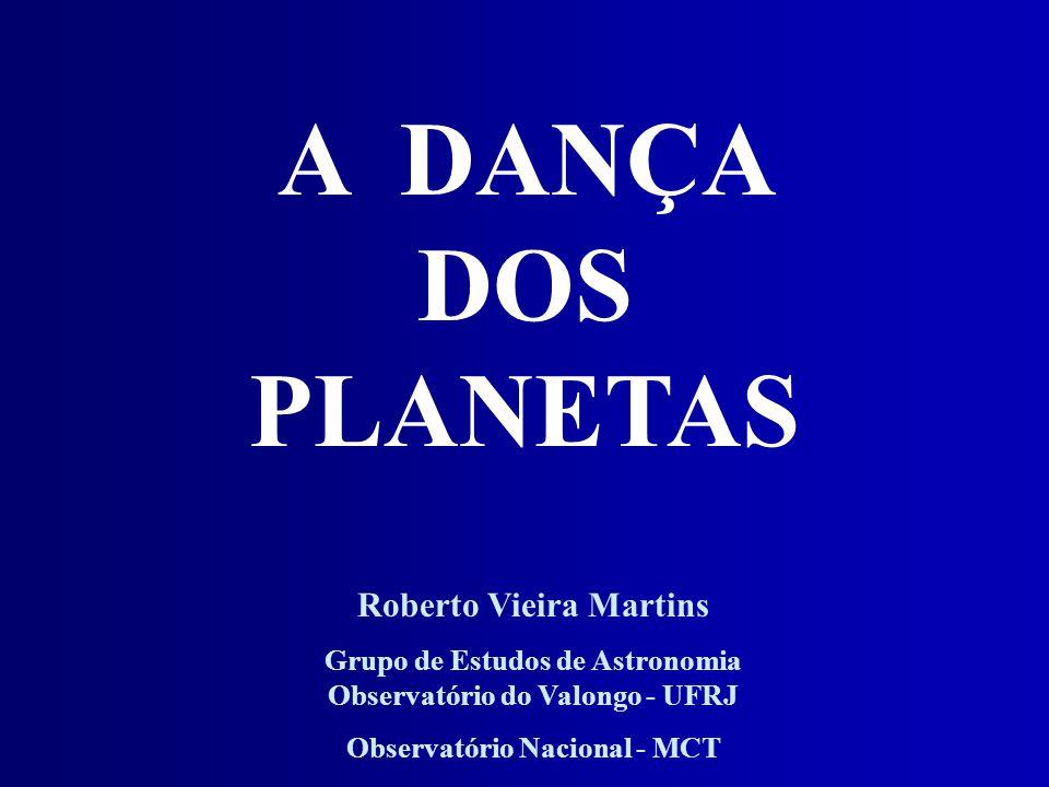 A DANÇA DOS PLANETAS Roberto Vieira Martins