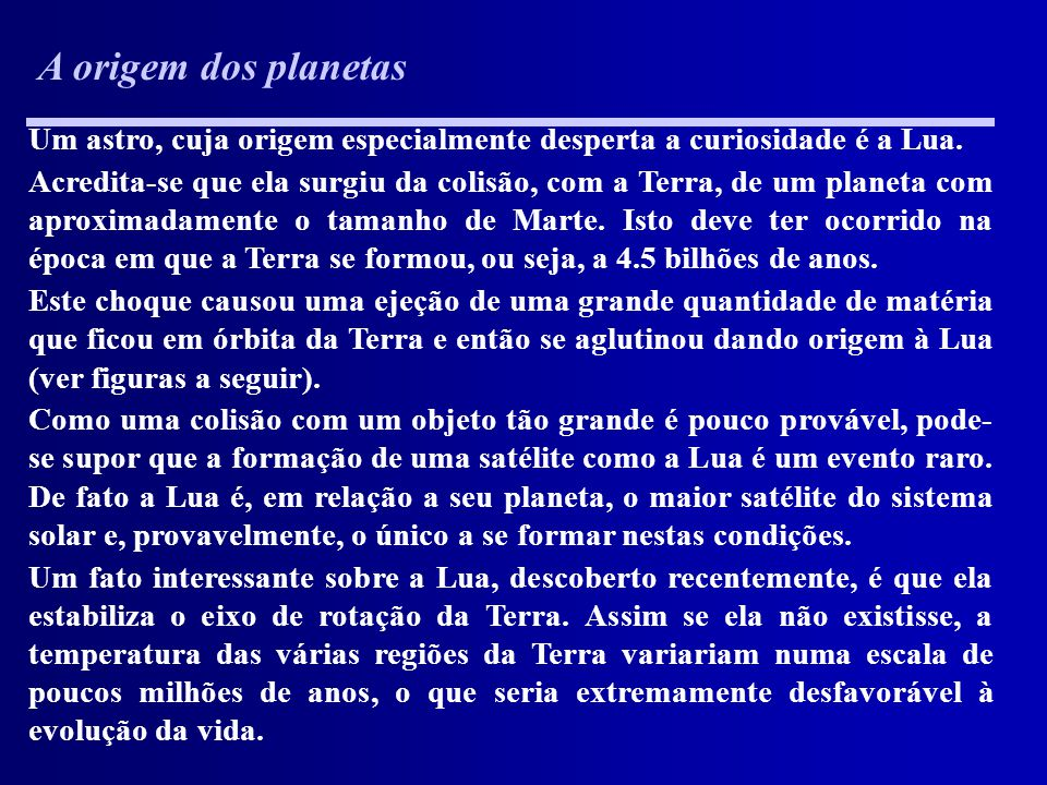 A origem dos planetas Um astro, cuja origem especialmente desperta a curiosidade é a Lua.