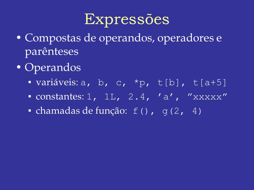 Expressões Compostas de operandos, operadores e parênteses Operandos