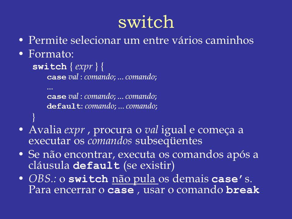 switch Permite selecionar um entre vários caminhos Formato: