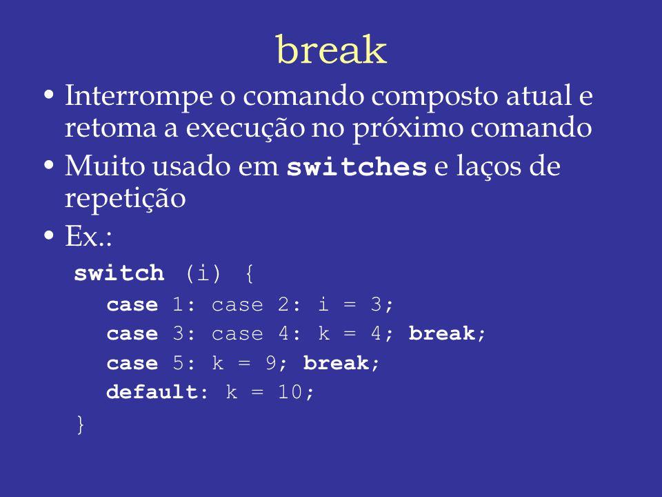 break Interrompe o comando composto atual e retoma a execução no próximo comando. Muito usado em switches e laços de repetição.