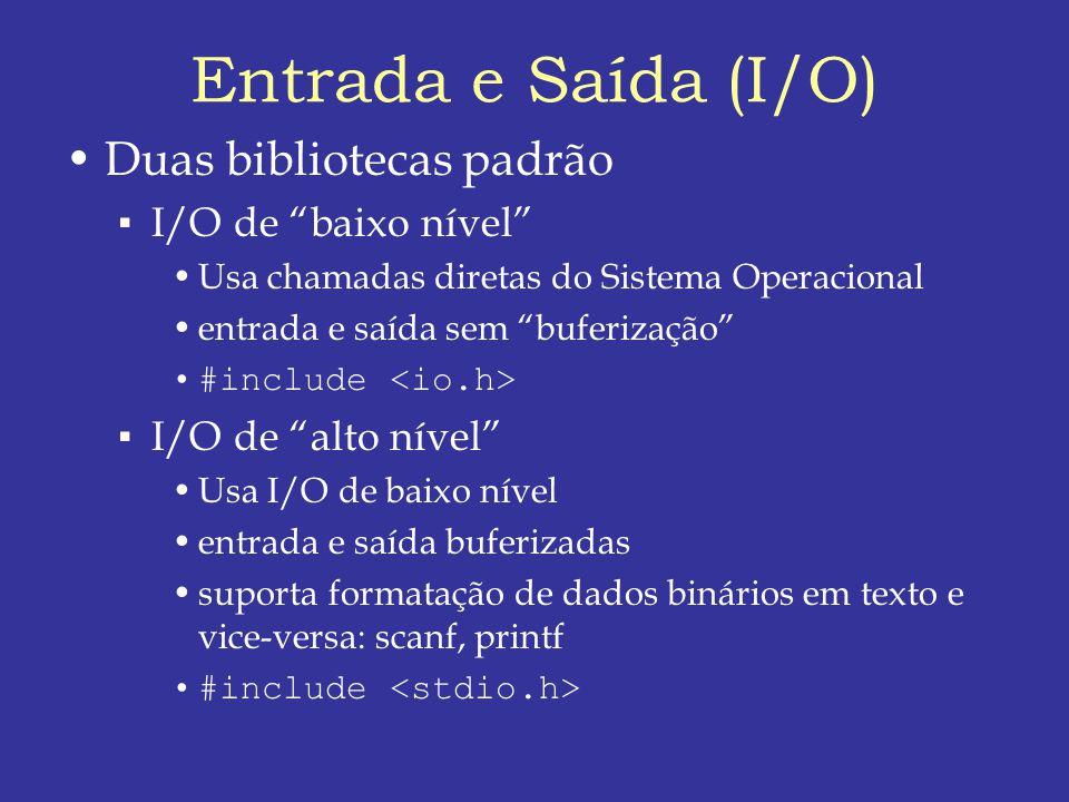 Entrada e Saída (I/O) Duas bibliotecas padrão I/O de baixo nível