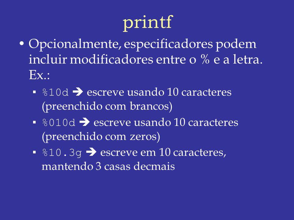 printf Opcionalmente, especificadores podem incluir modificadores entre o % e a letra. Ex.: