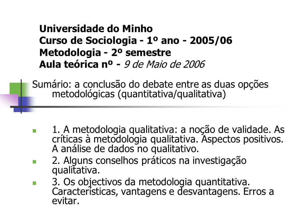 Universidade do Minho Curso de Sociologia - 1º ano - 2005/06 Metodologia - 2º semestre Aula teórica nº - 9 de Maio de 2006