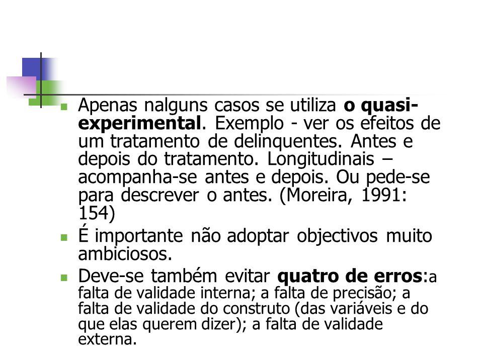 Apenas nalguns casos se utiliza o quasi-experimental