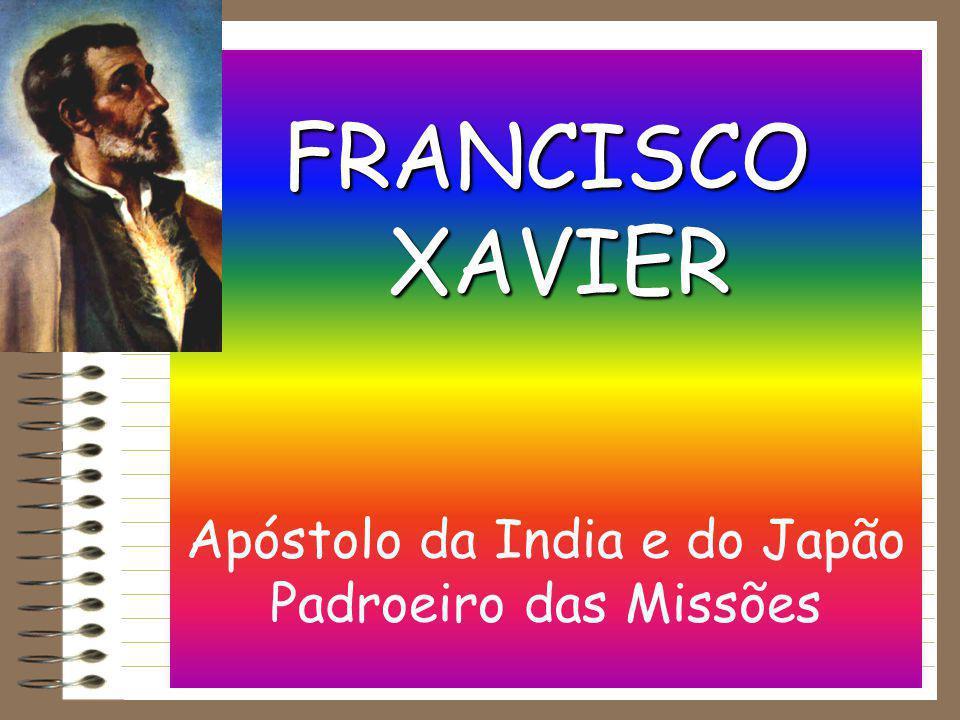 FRANCISCO XAVIER Apóstolo da India e do Japão Padroeiro das Missões