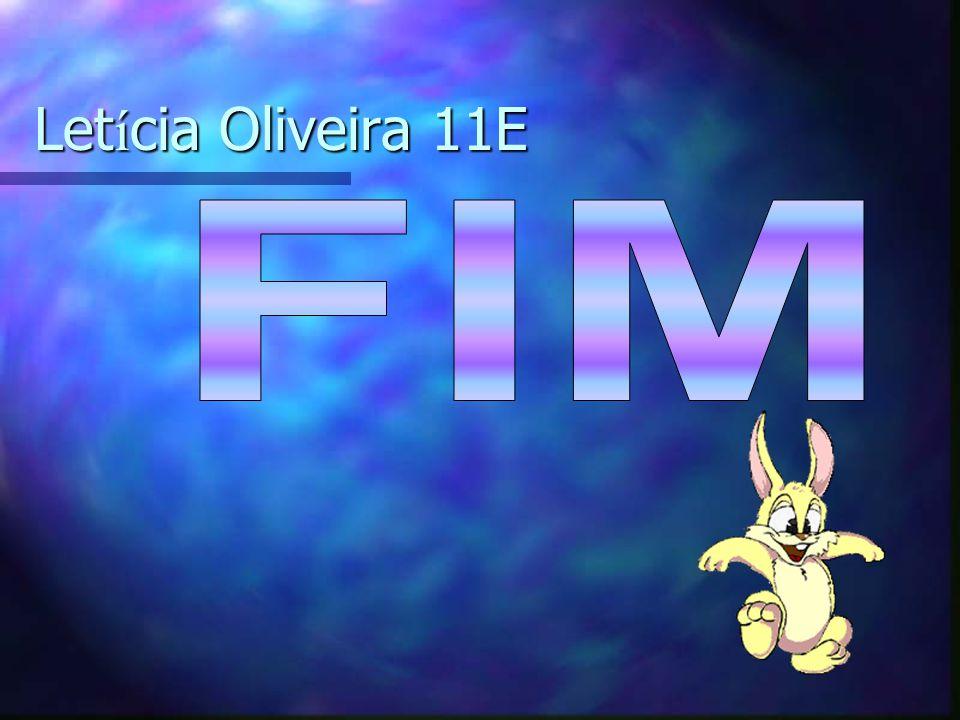 Letícia Oliveira 11E FIM