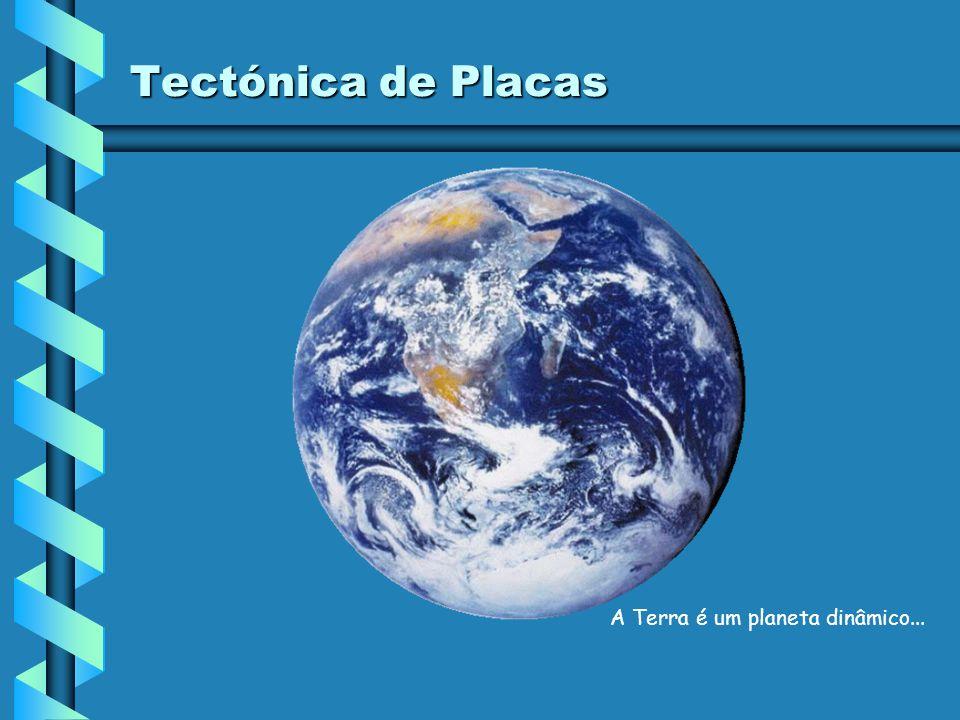 Tectónica de Placas A Terra é um planeta dinâmico...