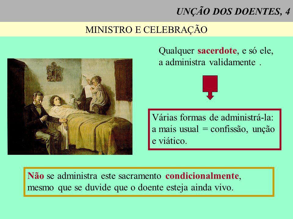 UNÇÃO DOS DOENTES, 4 MINISTRO E CELEBRAÇÃO. Qualquer sacerdote, e só ele, a administra validamente .
