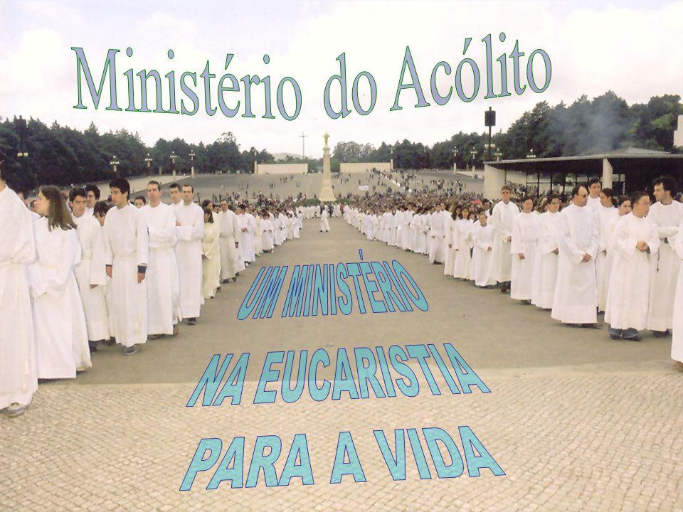 Ministério do Acólito UM MINISTÉRIO NA EUCARISTIA PARA A VIDA