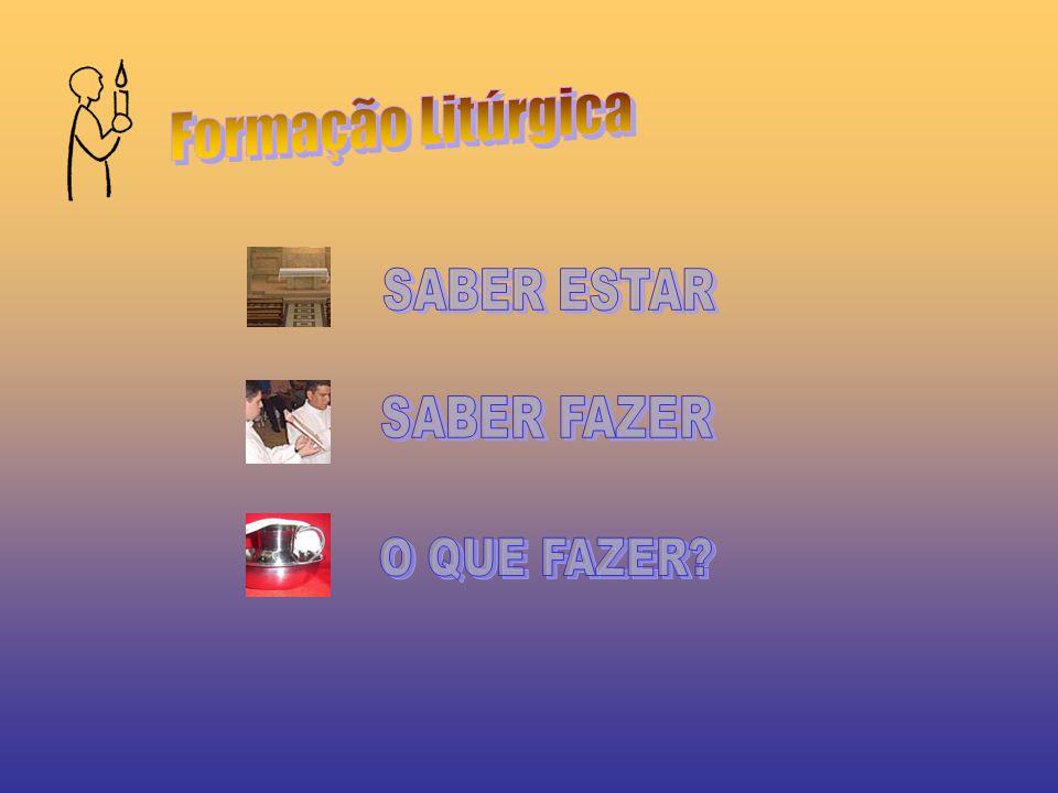Formação Litúrgica SABER ESTAR SABER FAZER O QUE FAZER