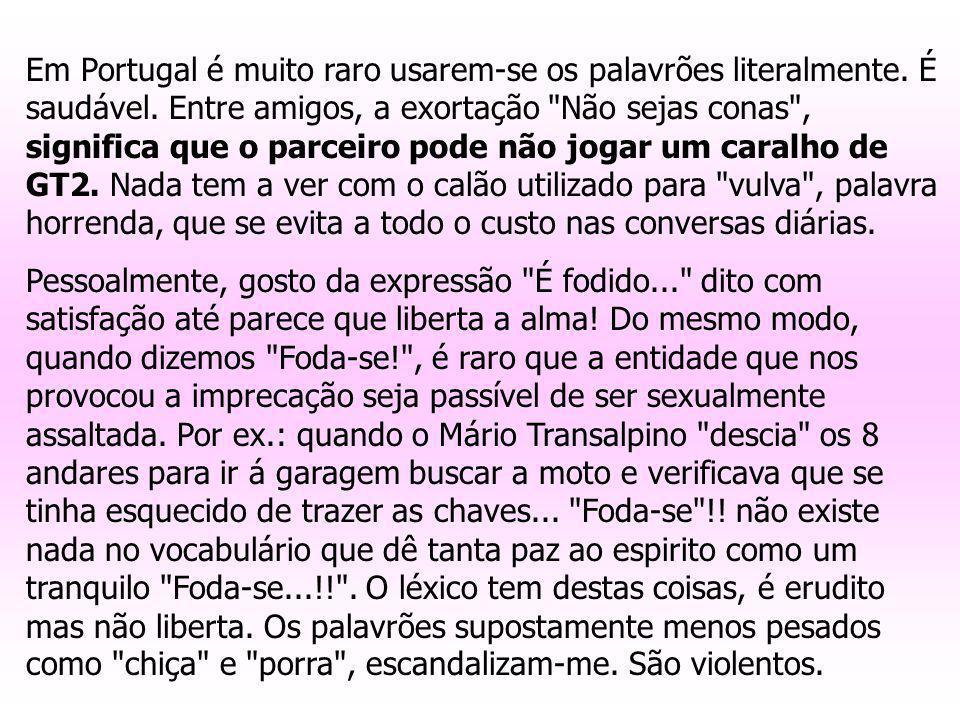 Em Portugal é muito raro usarem-se os palavrões literalmente