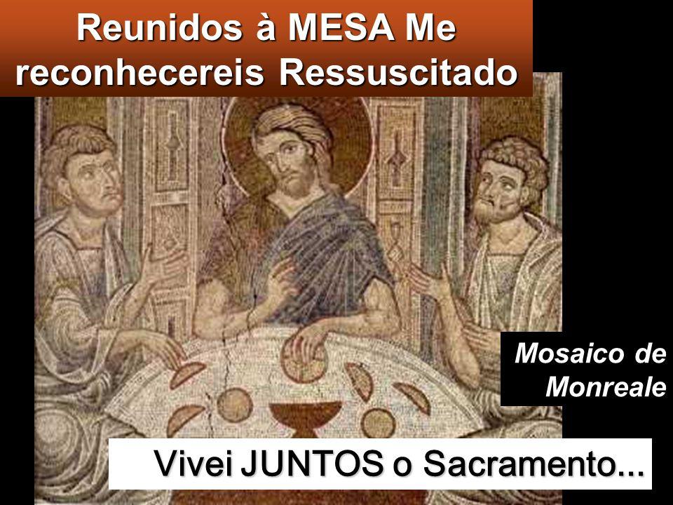 Reunidos à MESA Me reconhecereis Ressuscitado