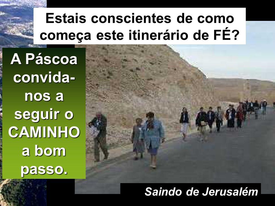 A Páscoa convida-nos a seguir o CAMINHO a bom passo.