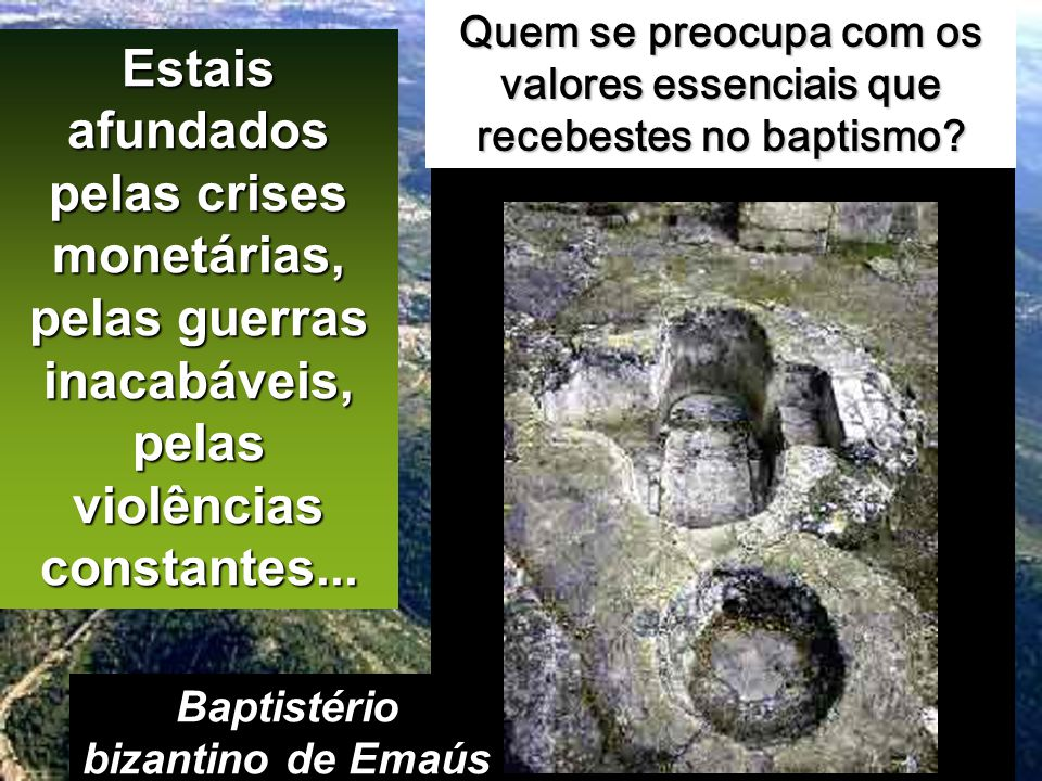Quem se preocupa com os valores essenciais que recebestes no baptismo